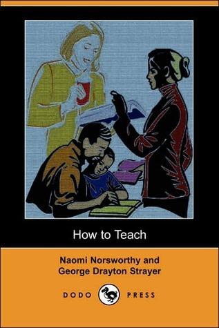 How to TEACH - the Classic Art and Psychology of Teaching  by  George Drayton Strayer