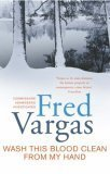 Wash This Blood Clean From My Hand (Commissaire Adamsberg, #6)  by  Fred Vargas