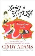 Living a Dogs Life, Jazzy, Juicy, and Me Cindy Adams