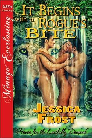 It Begins With a Rogues Bite (Haven for the Lustfully Damned, # 1)  by  Jessica Frost