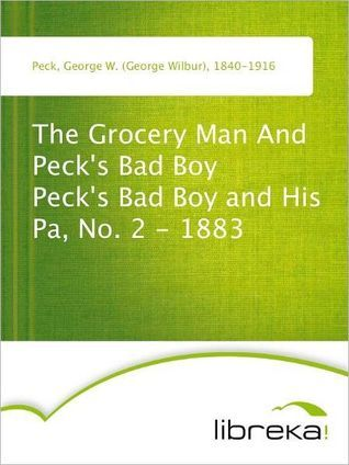 The Grocery Man And Pecks Bad Boy Pecks Bad Boy and His Pa, No. 2 - 1883  by  George W. Peck