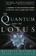 The Quantum and the Lotus: A Journey to the Frontiers Where Science and Buddhism Meet Matthieu Ricard