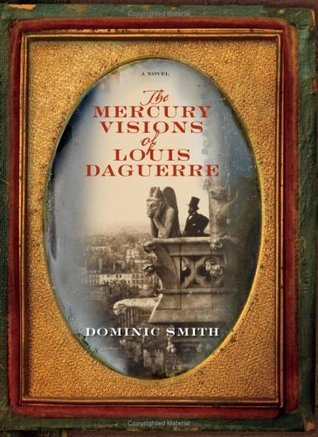 The Mercury Visions of Louis Daguerre: A Novel  by  Dominic Smith