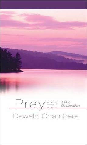 Prayer A Holy Occupation Oswald Chambers