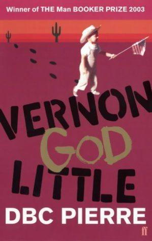 Vernon God Little : a 21st century comedy in the presence of death  by  D.B.C. Pierre