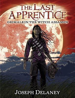 Grimalkin the Witch Assassin (The Last Apprentice / Wardstone Chronicles, #9) Joseph Delaney