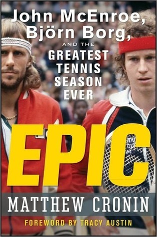 Epic: John McEnroe, Bjrn Borg, and the Greatest Tennis Season Ever  by  Matthew Cronin