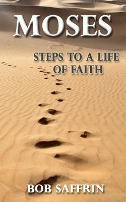 Moses - Steps to a Life of Faith Bob Saffrin