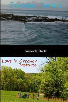 Finding Justus and Love in Greener Pastures  by  Amanda Bretz