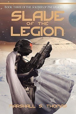 Slave of the Legion (Soldier of the Legion, #3)  by  Marshall S. Thomas
