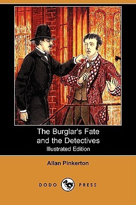 The Burglars Fate And The Detectives  by  Allan Pinkerton