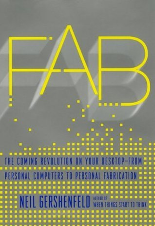 FAB: The Coming Revolution on Your Desktop--from Personal Computers to Personal Fabrication  by  Neil Gershenfeld