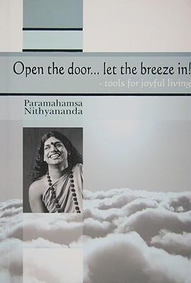 Open The Door... Let The Breeze In!: Tools For Joyful Living  by  Paramahamsa Nithyananda