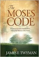 The Moses Code: The Most Powerful Manifestation Tool in the History of the World  by  James F. Twyman