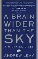 A Brain Wider Than the Sky: A Migraine Diary  by  Andrew Levy
