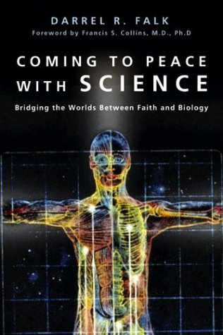 Coming to Peace With Science: Bridging the Worlds Between Faith and Biology  by  Darrel R. Falk