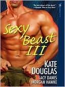 Sexy Beast III  by  Kate Douglas