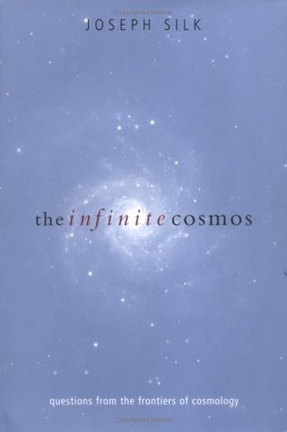 The Infinite Cosmos: Questions from the Frontiers of Cosmology  by  Joseph Silk