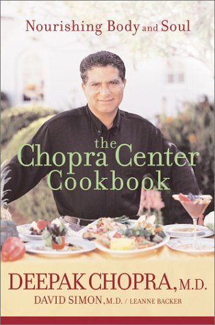 The Chopra Center Cookbook : A Nutritional Guide to Renewal/Nourishing Body and Soul  by  Deepak Chopra