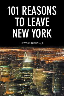 101 Reasons To Leave New York  by  Howard Jordan Jr.