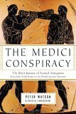 The Medici Conspiracy: The Illicit Journey of Looted Antiquities--From Italys Tomb Raiders to the Worlds Greatest Museums  by  Peter Watson