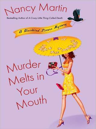 Murder Melts in Your Mouth (Blackbird Sisters Mystery, #7) Nancy Martin