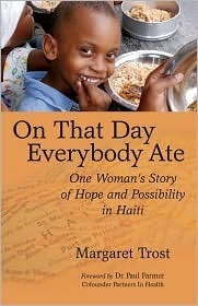 On That Day, Everybody Ate: One Womans Story of Hope and Possibility in Haiti  by  Margaret Trost