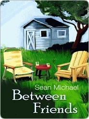 Between Friends (Between Friends, #1) Sean Michael