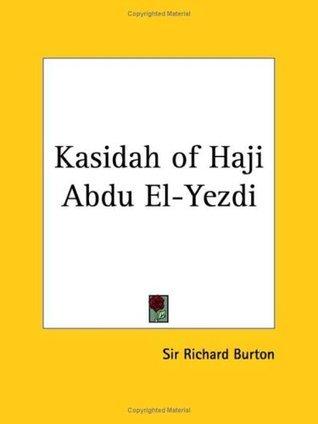 Kasidah of Haji Abdu El-Yezdi  by  Richard Francis Burton