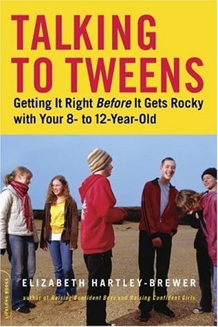 Talking to Tweens: Getting It Right Before It Gets Rocky with Your 8- to 12-Year-Old  by  Elizabeth Hartley-Brewer