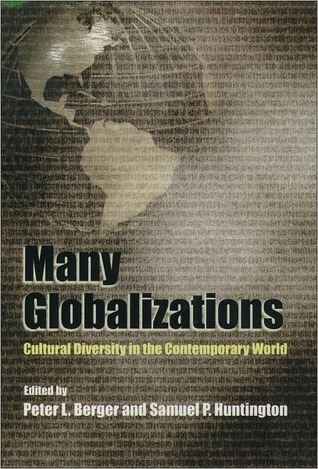 Many Globalizations: Cultural Diversity in the Contemporary World  by  Peter L. Berger