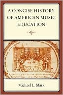 Music Education  by  Michael L. Mark