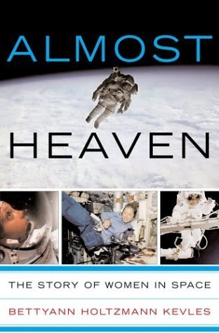 Almost Heaven: Women On The Frontiers Of Space  by  Bettyann Holtzmann Kevles