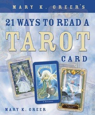 Mary K. Greers 21 Ways to Read a Tarot Card Mary K. Greer