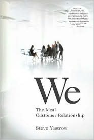 We: The Ideal Customer Relationship Steve Yastrow