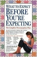 What to Expect Before Youre Expecting  by  Heidi Murkoff