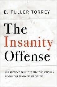The Insanity Offense: How Americas Failure to Treat the Seriously Mentally Ill Endangers Its Citizens  by  E. Fuller Torrey