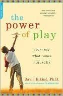 Power of Play: How Spontaneous, Imaginative Activities Lead to Happier, Healthier Children David Elkind