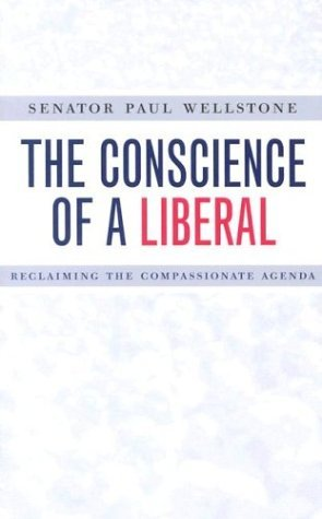 Conscience Of A Liberal: Reclaiming The Compassionate Agenda  by  Paul Wellstone