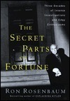 The Secret Parts of Fortune: Three Decades of Intense Investigations and Edgy Enthusiasms  by  Ron Rosenbaum