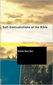 Self-Contradictions of the Bible  by  William Henry Burr