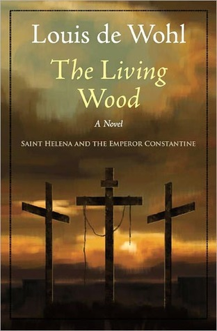 The Living Wood: A Novel About St. Helena  by  Louis de Wohl