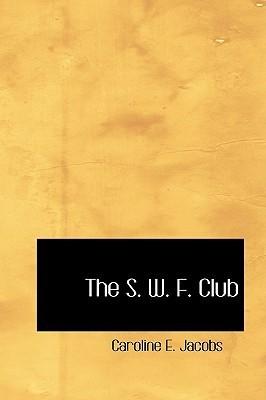 The S. W. F. Club  by  Caroline E. Jacobs