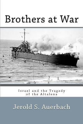 Brothers at War: Israel and the Tragedy of the Altalena Jerold S. Auerbach