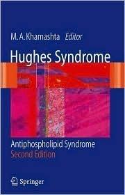 Hughes Syndrome: Antiphospholipid Syndrome  by  M.A. Khamashta
