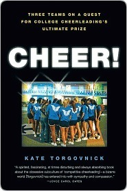 Cheer!: Three Teams on a Quest for College Cheerleadings Ultimate Prize Kate Torgovnick