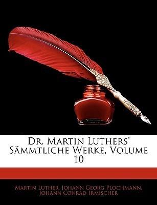 Dr. Martin Luthers Smmtliche Werke, Volume 10  by  Martin Luther