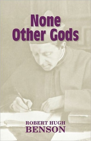 None Other Gods Robert Hugh Benson