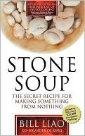 Stone Soup: The Secret Recipe For Making Something From Nothing  by  Bill Liao