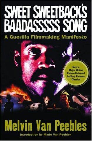 Sweet Sweetbacks Baadasssss Song: A Guerilla Filmmaking Manifesto Melvin Van Peebles